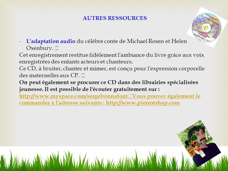 AUTRES RESSOURCES - L adaptation audio du célèbre conte de Michael Rosen et Helen Oxenbury.