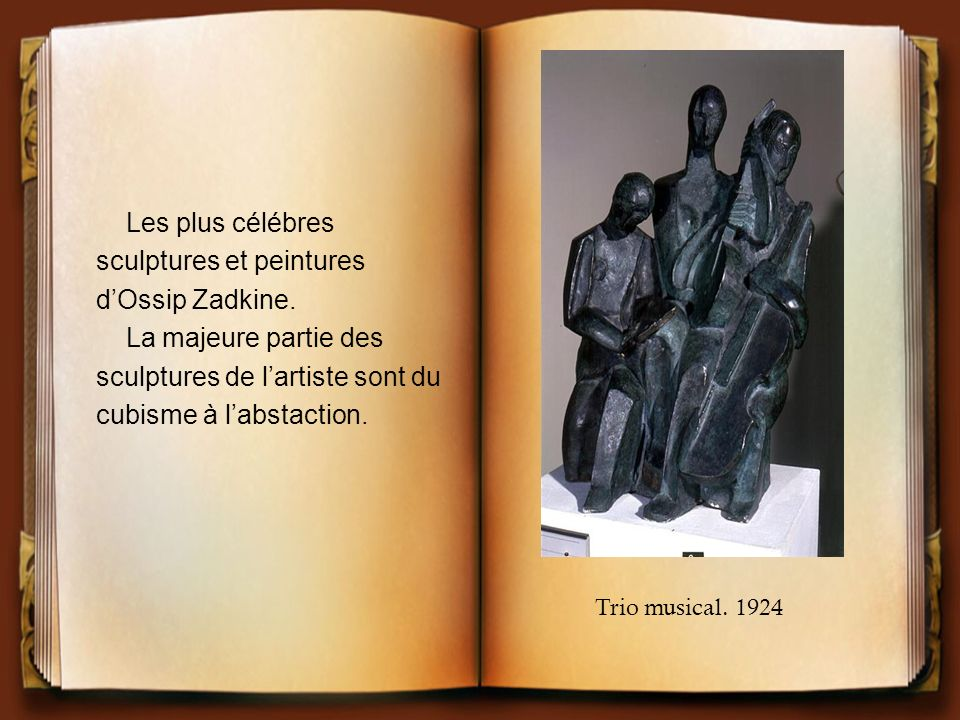 Les plus célébres sculptures et peintures dOssip Zadkine. La majeure partie des sculptures de lartiste sont du cubisme à labstaction. Trio musical. 19