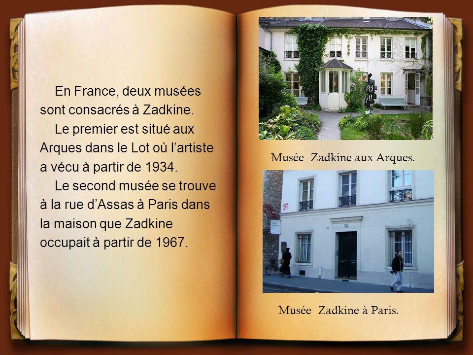 En France, deux musées sont consacrés à Zadkine. Le premier est situé aux Arques dans le Lot où lartiste a vécu à partir de 1934. Le second musée se t
