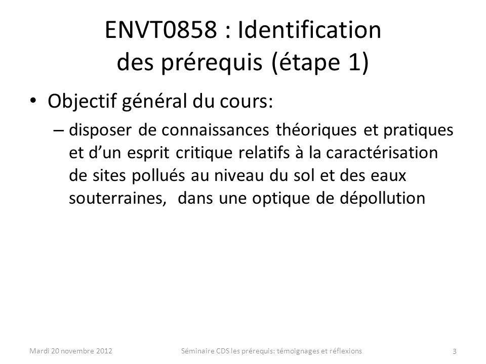 ENVT0858 : Identification des prérequis (étape 1) Objectif général du cours: – disposer de connaissances théoriques et pratiques et dun esprit critiqu