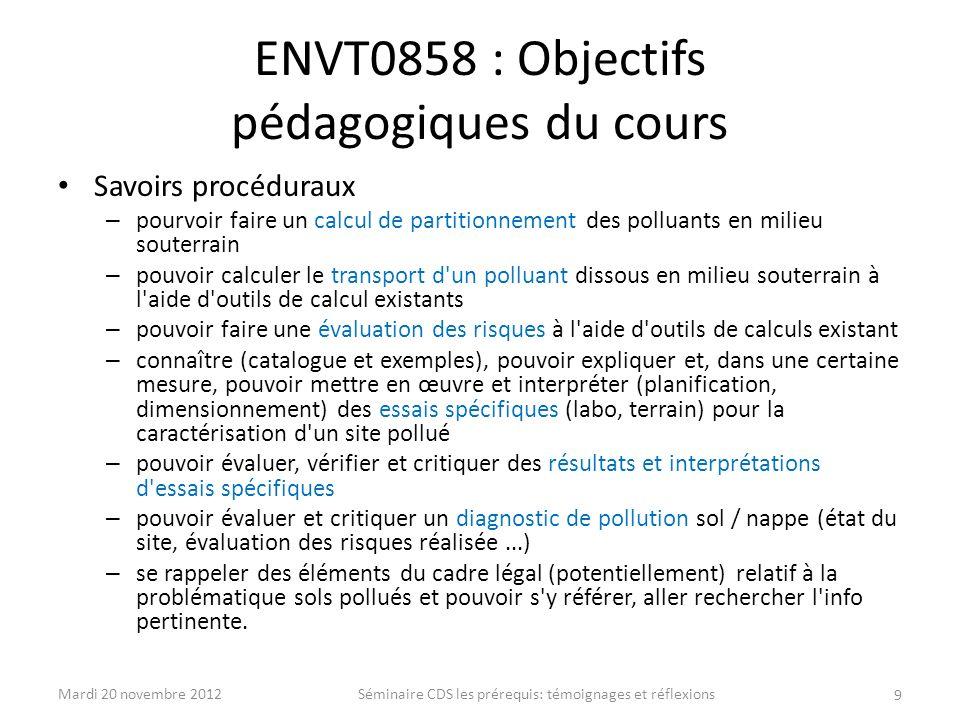 ENVT0858 : Objectifs pédagogiques du cours Savoirs procéduraux – pourvoir faire un calcul de partitionnement des polluants en milieu souterrain – pouv