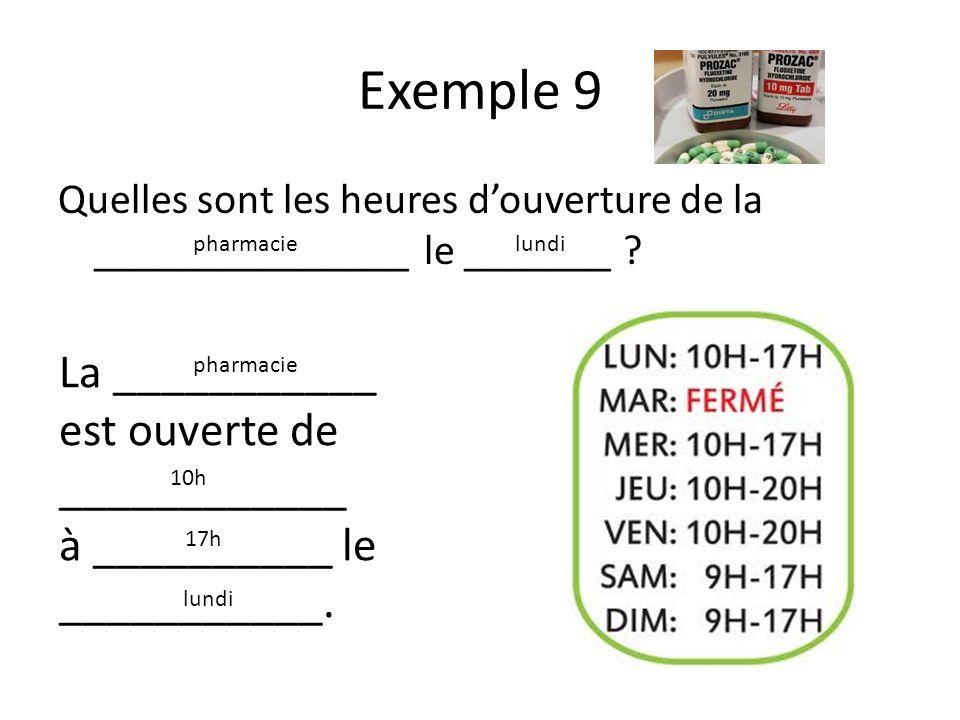 Exemple 9 Quelles sont les heures douverture de la _______________ le _______ .