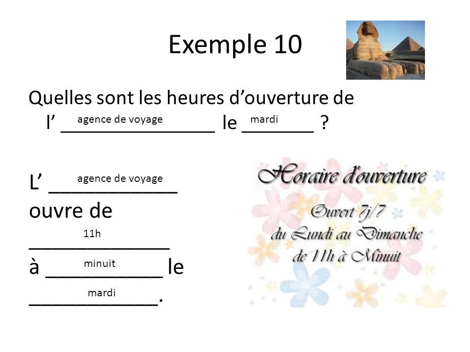 Exemple 10 Quelles sont les heures douverture de l _______________ le _______ .