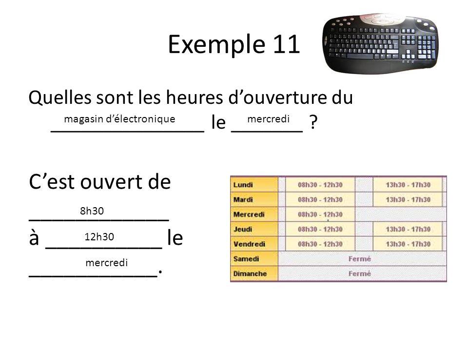 Exemple 11 Quelles sont les heures douverture du _______________ le _______ .