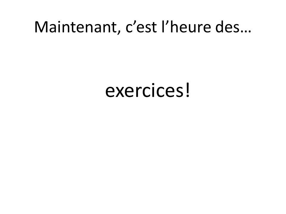 Maintenant, cest lheure des… exercices!