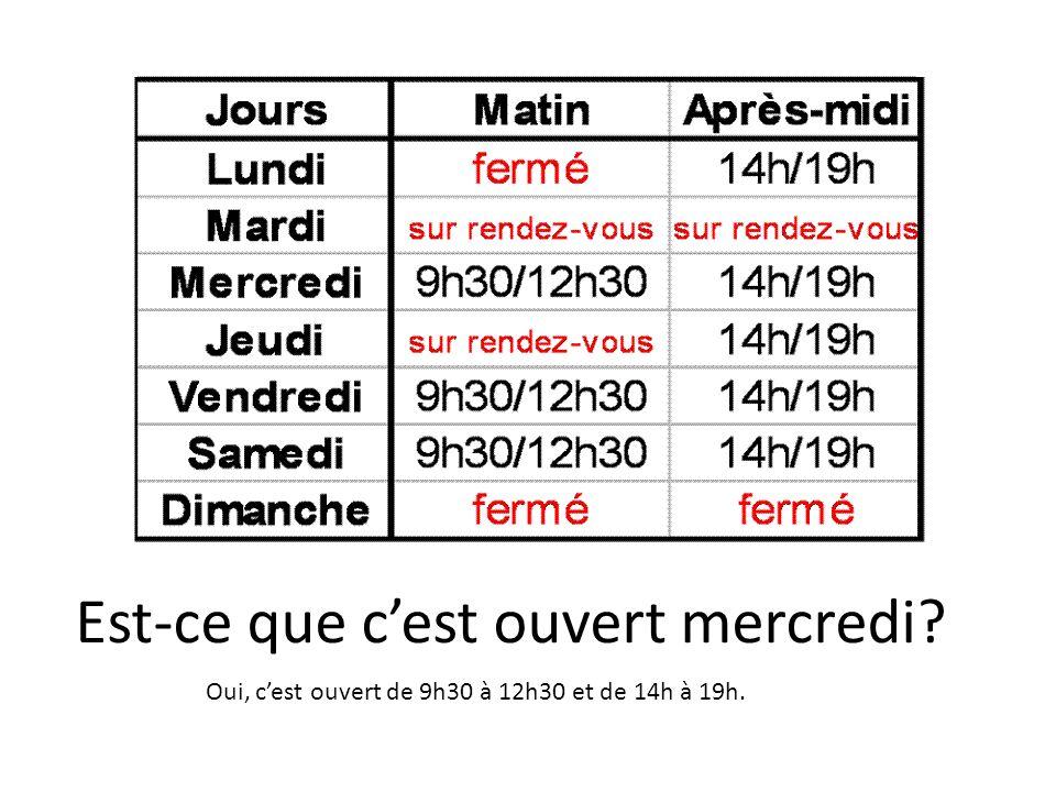 Est-ce que cest ouvert mercredi Oui, cest ouvert de 9h30 à 12h30 et de 14h à 19h.