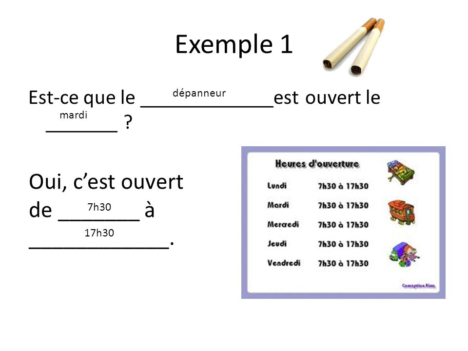 Exemple 1 Est-ce que le _____________est ouvert le _______ .