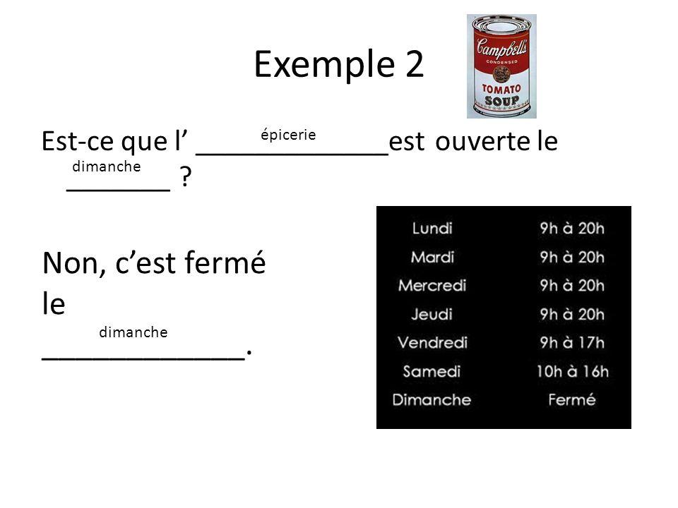 Exemple 2 Est-ce que l _____________est ouverte le _______ .