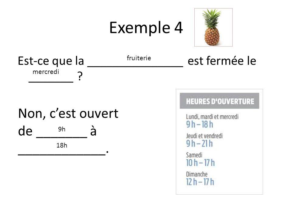 Exemple 4 Est-ce que la _______________ est fermée le _______ .