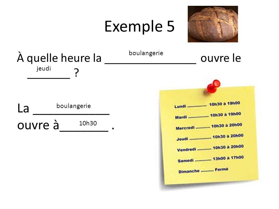 Exemple 6 À quelle heure la _______________ ferme le _______ .