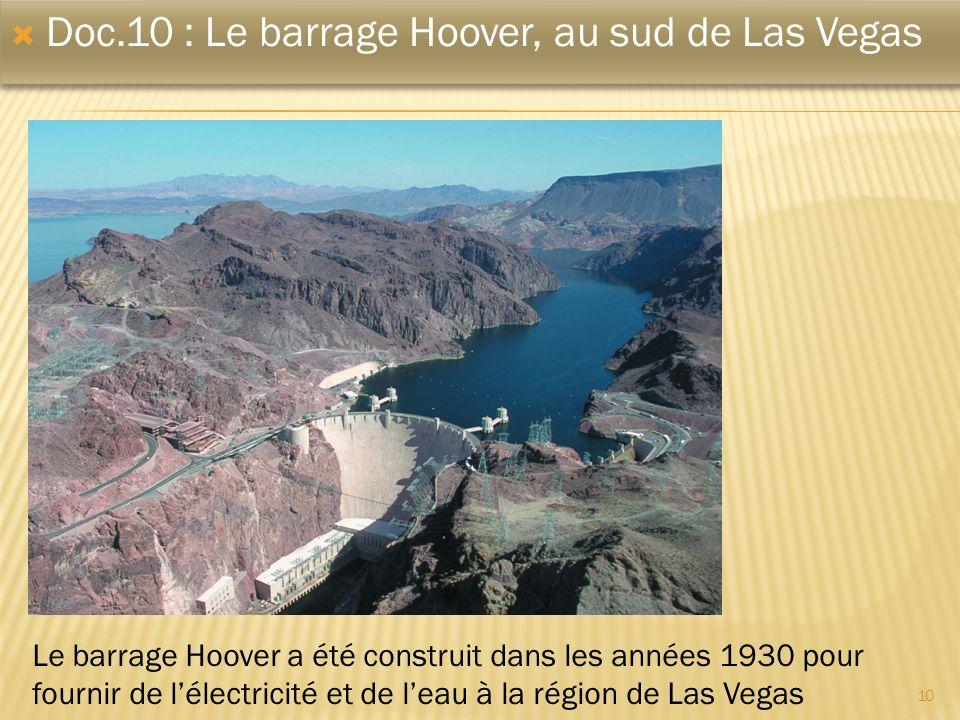10 Doc.10 : Le barrage Hoover, au sud de Las Vegas Le barrage Hoover a été construit dans les années 1930 pour fournir de lélectricité et de leau à la