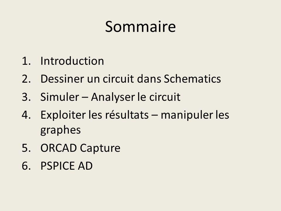 Sommaire 1.Introduction 2.Dessiner un circuit dans Schematics 3.Simuler – Analyser le circuit 4.Exploiter les résultats – manipuler les graphes 5.ORCA