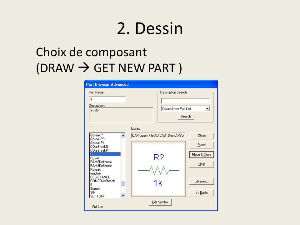 2. Dessin Choix de composant (DRAW GET NEW PART )