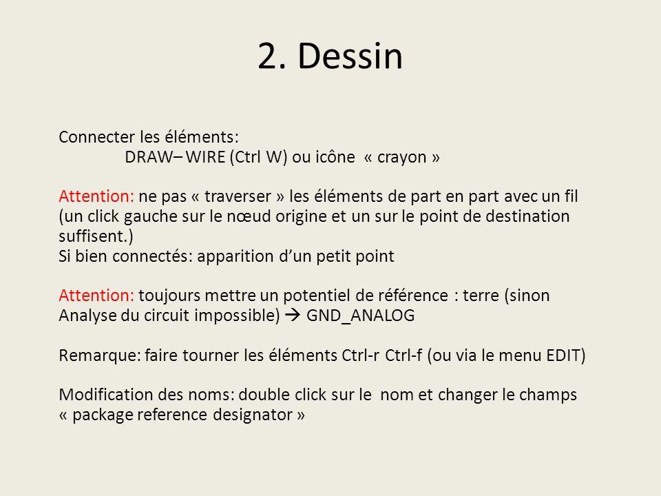 2. Dessin Connecter les éléments: DRAW– WIRE (Ctrl W) ou icône « crayon » Attention: ne pas « traverser » les éléments de part en part avec un fil (un