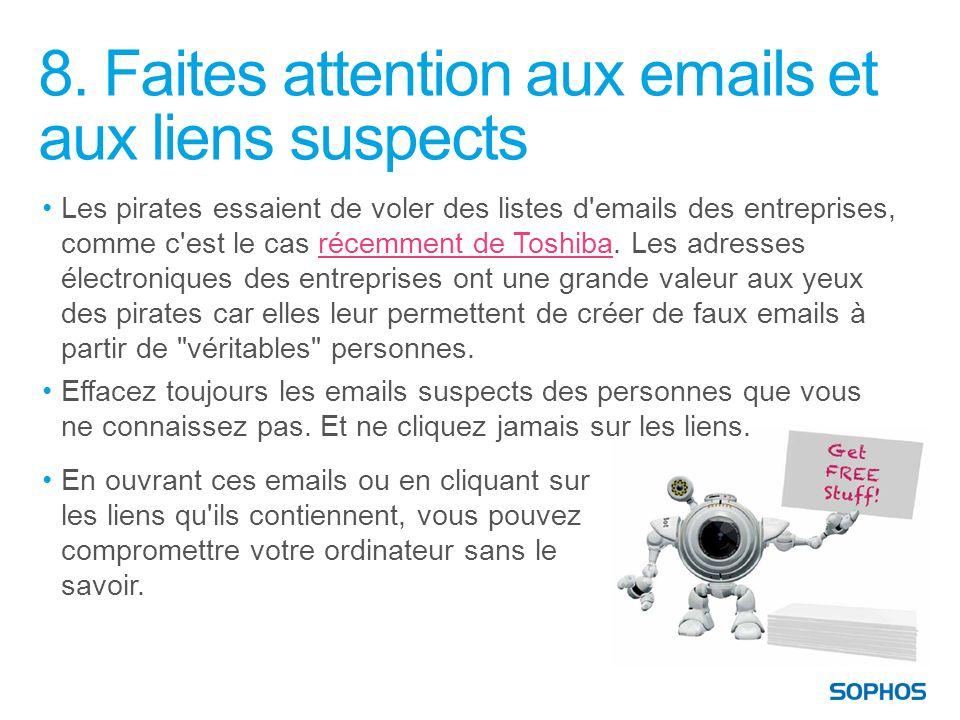 8. Faites attention aux emails et aux liens suspects Les pirates essaient de voler des listes d'emails des entreprises, comme c'est le cas récemment d