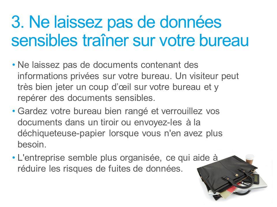 3. Ne laissez pas de données sensibles traîner sur votre bureau Ne laissez pas de documents contenant des informations privées sur votre bureau. Un vi