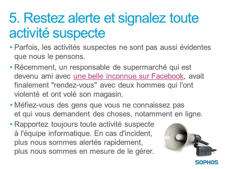 5. Restez alerte et signalez toute activité suspecte Parfois, les activités suspectes ne sont pas aussi évidentes que nous le pensons. Récemment, un r