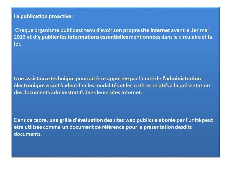 La publication proactive: Chaque organisme public est tenu davoir son propre site Internet avant le 1er mai 2013 et dy publier les informations essent