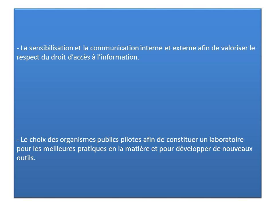 - La sensibilisation et la communication interne et externe afin de valoriser le respect du droit daccès à linformation. - Le choix des organismes pub