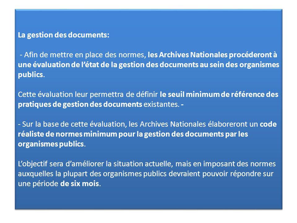 La gestion des documents: - Afin de mettre en place des normes, les Archives Nationales procéderont à une évaluation de létat de la gestion des docume