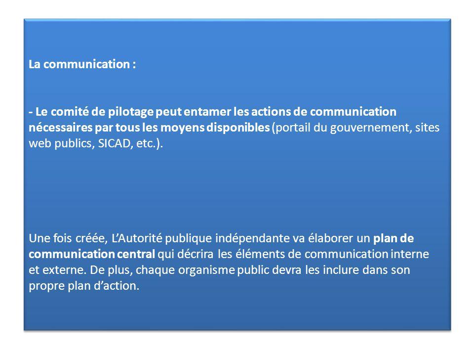La communication : - Le comité de pilotage peut entamer les actions de communication nécessaires par tous les moyens disponibles (portail du gouvernem