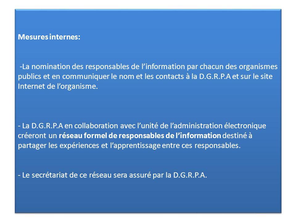 Mesures internes: -La nomination des responsables de linformation par chacun des organismes publics et en communiquer le nom et les contacts à la D.G.