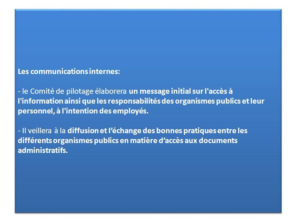 Les communications internes: - le Comité de pilotage élaborera un message initial sur l'accès à l'information ainsi que les responsabilités des organi