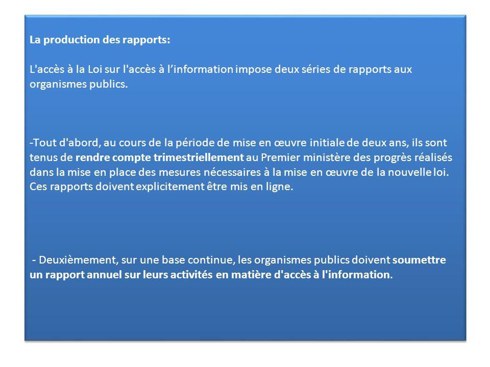 La production des rapports: L'accès à la Loi sur l'accès à linformation impose deux séries de rapports aux organismes publics. -Tout d'abord, au cours