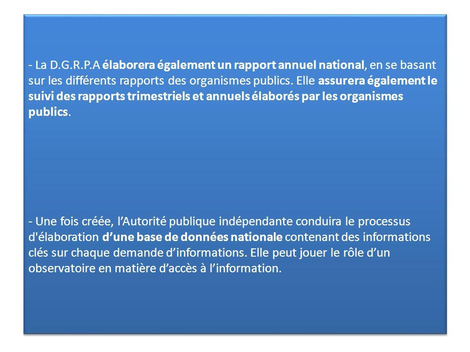 - La D.G.R.P.A élaborera également un rapport annuel national, en se basant sur les différents rapports des organismes publics. Elle assurera égalemen