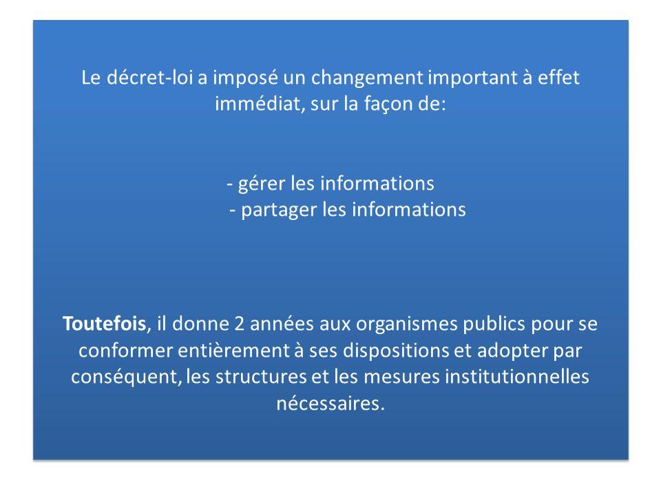 Le décret-loi a imposé un changement important à effet immédiat, sur la façon de: - gérer les informations - partager les informations Toutefois, il d