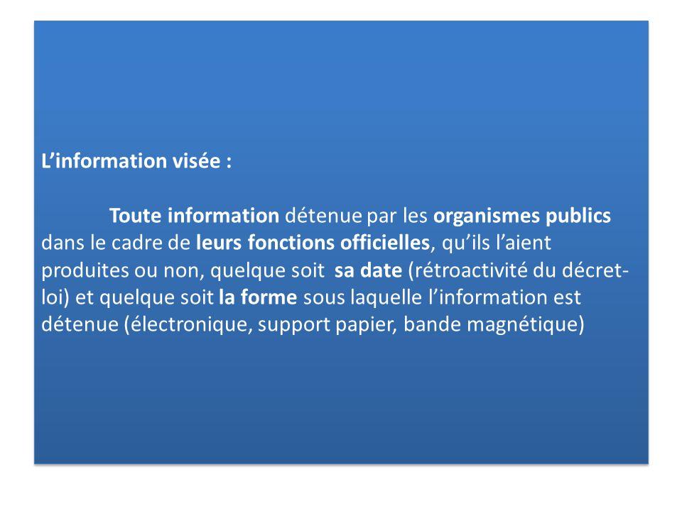 Linformation visée : Toute information détenue par les organismes publics dans le cadre de leurs fonctions officielles, quils laient produites ou non,