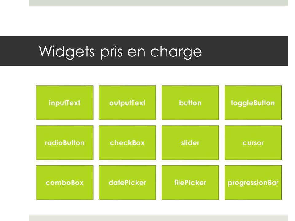 Widgets pris en charge inputTextoutputTextbuttontoggleButton radioButtoncheckBoxslidercursor comboBoxdatePickerfilePickerprogressionBar