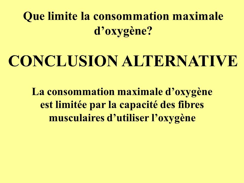 Que limite la consommation maximale doxygène? CONCLUSION ALTERNATIVE La consommation maximale doxygène est limitée par la capacité des fibres musculai