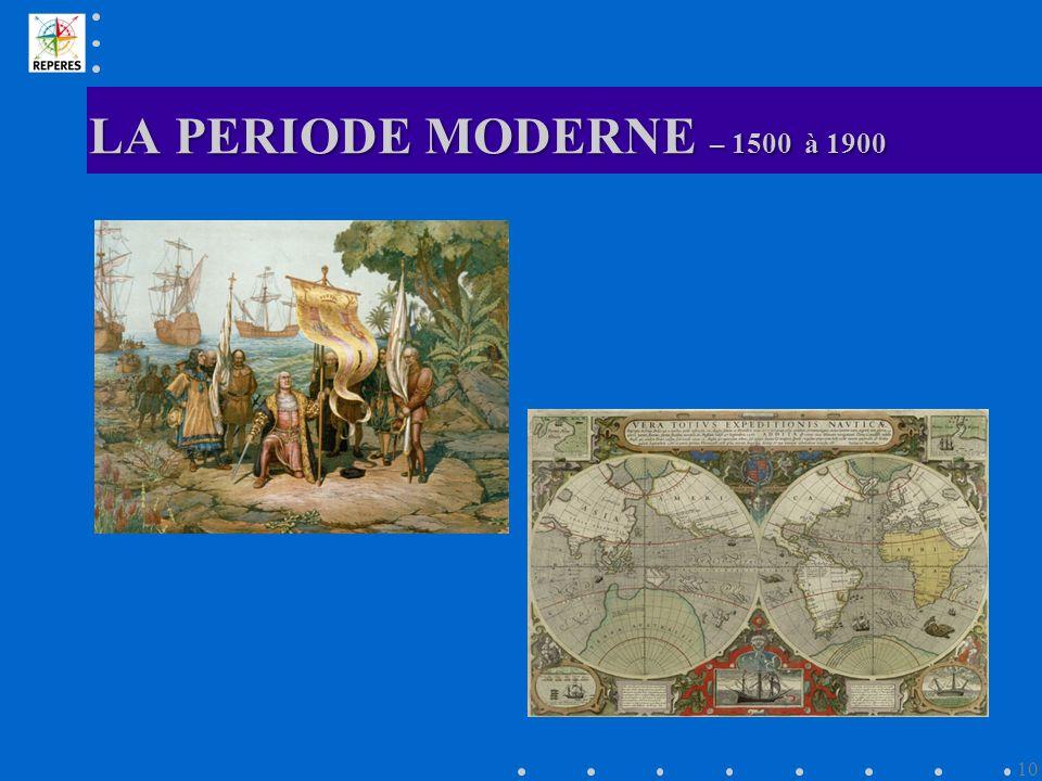 LA PERIODE MODERNE – 1500 à 1900 10