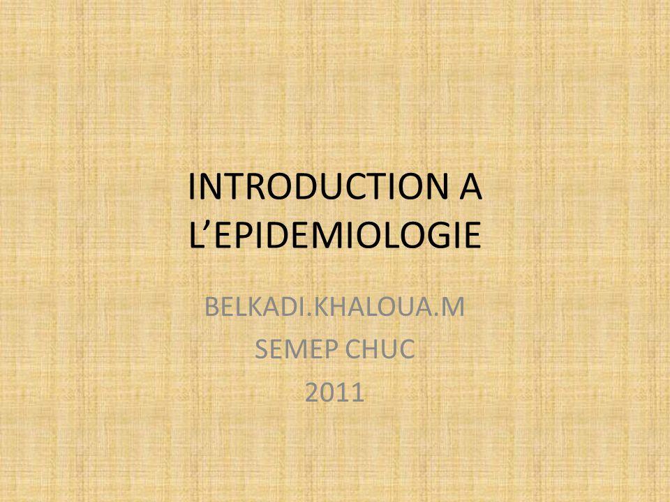 INTRODUCTION A LEPIDEMIOLOGIE BELKADI.KHALOUA.M SEMEP CHUC 2011