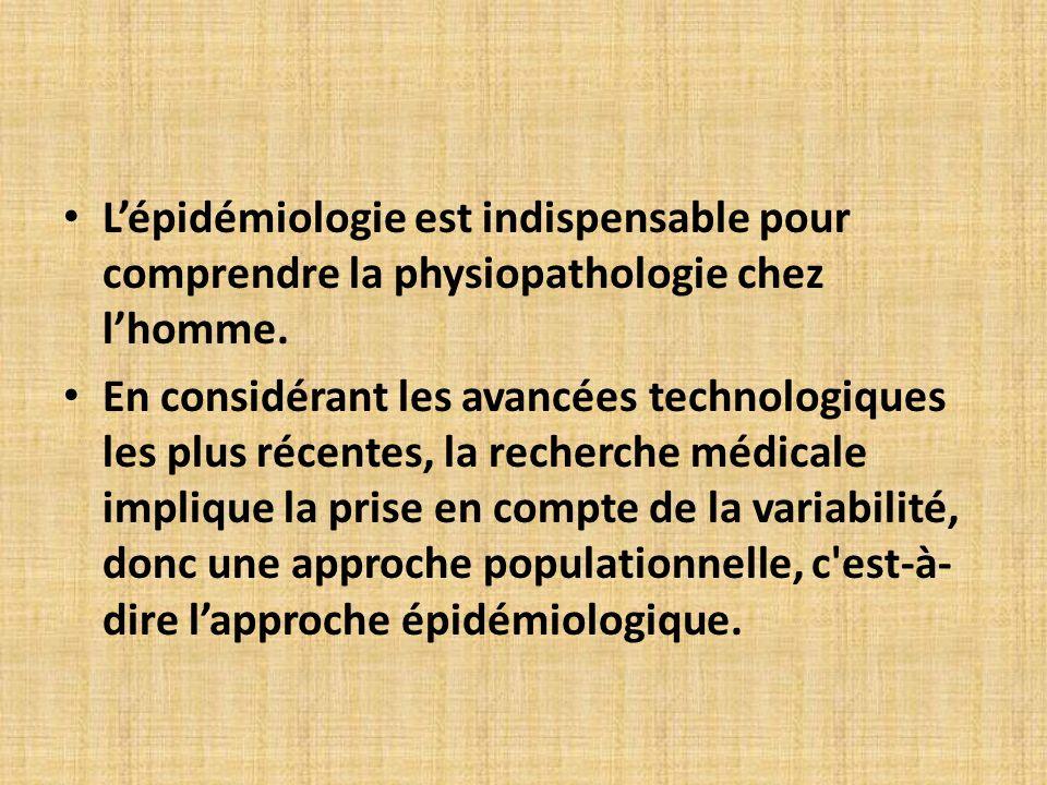 Lépidémiologie est indispensable pour comprendre la physiopathologie chez lhomme. En considérant les avancées technologiques les plus récentes, la rec