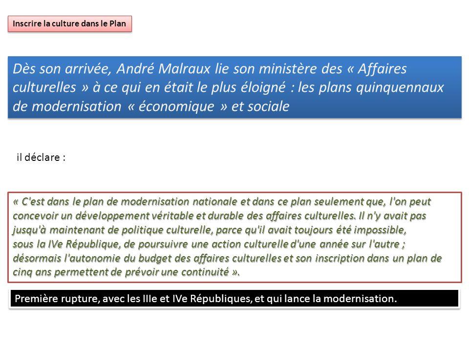 Inscrire la culture dans le Plan Dès son arrivée, André Malraux lie son ministère des « Affaires culturelles » à ce qui en était le plus éloigné : les