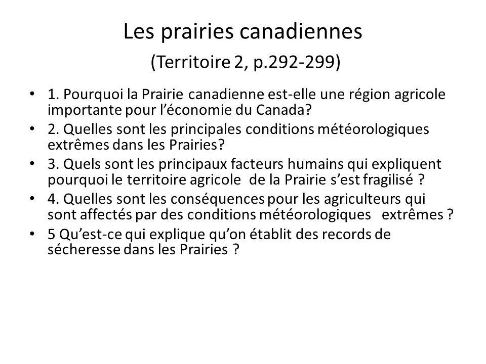 Les prairies canadiennes (Territoire 2, p.292-299) 1. Pourquoi la Prairie canadienne est-elle une région agricole importante pour léconomie du Canada?