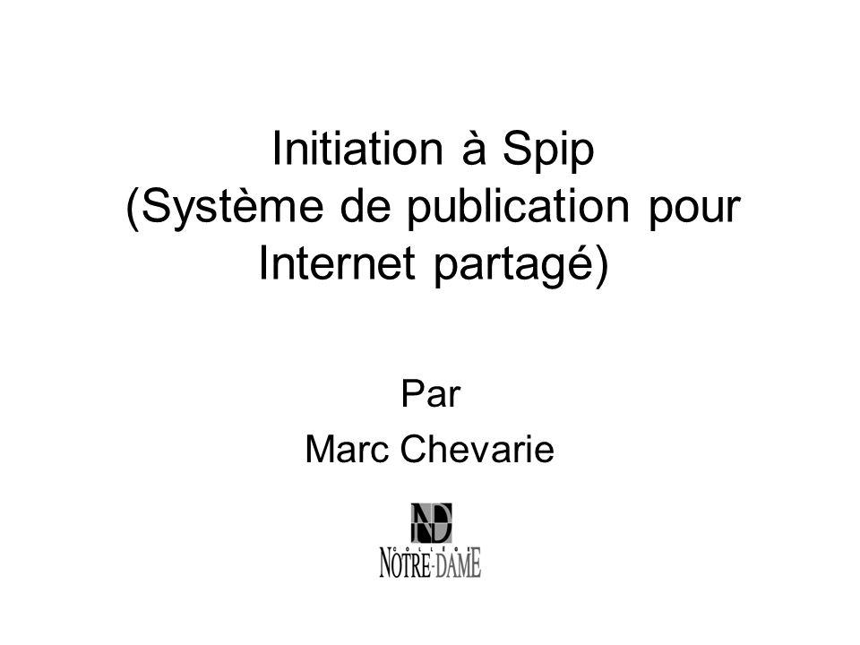 Initiation à Spip (Système de publication pour Internet partagé) Par Marc Chevarie