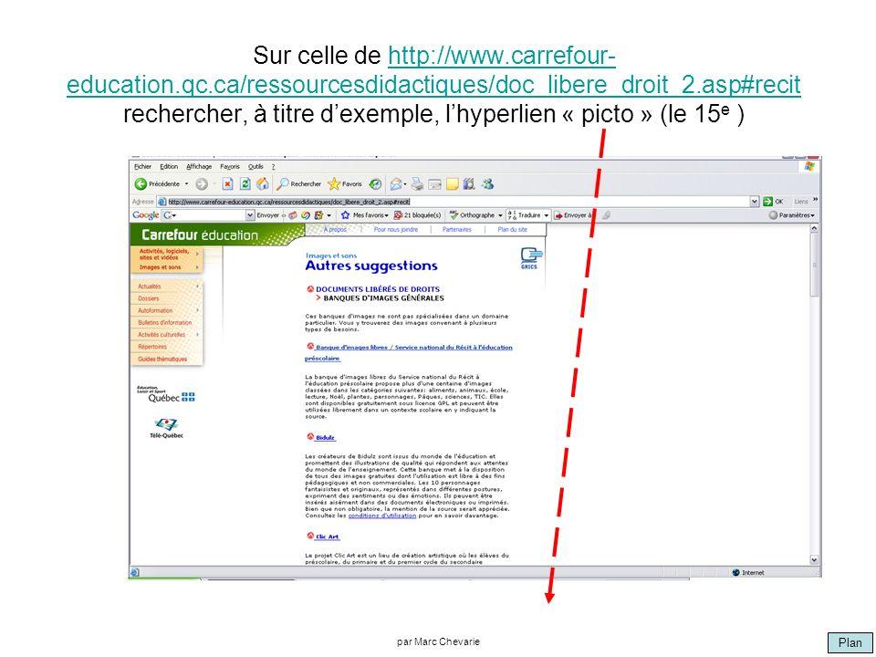 Plan par Marc Chevarie Sur celle de http://www.carrefour- education.qc.ca/ressourcesdidactiques/doc_libere_droit_2.asp#recit rechercher, à titre dexemple, lhyperlien « picto » (le 15 e )http://www.carrefour- education.qc.ca/ressourcesdidactiques/doc_libere_droit_2.asp#recit