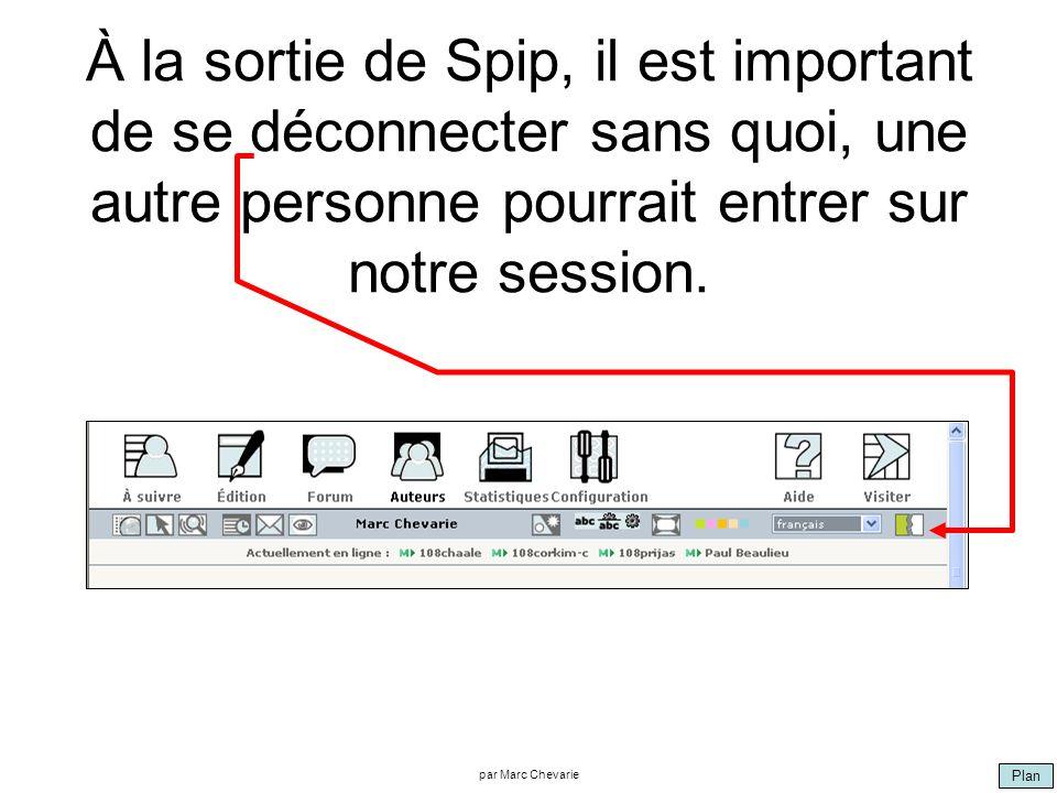 Plan par Marc Chevarie À la sortie de Spip, il est important de se déconnecter sans quoi, une autre personne pourrait entrer sur notre session.