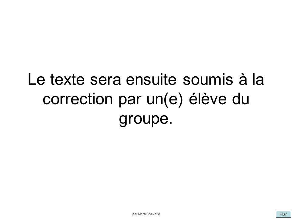 Plan par Marc Chevarie Le texte sera ensuite soumis à la correction par un(e) élève du groupe.