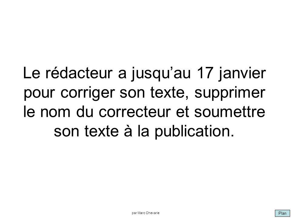 Plan par Marc Chevarie Le rédacteur a jusquau 17 janvier pour corriger son texte, supprimer le nom du correcteur et soumettre son texte à la publicati