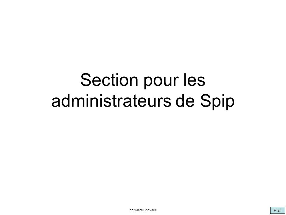 Plan par Marc Chevarie Section pour les administrateurs de Spip