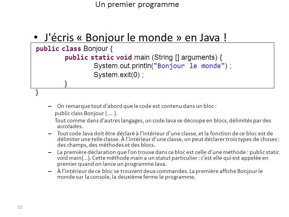 Un premier programme J'écris « Bonjour le monde » en Java ! – On remarque tout d'abord que le code est contenu dans un bloc : public class Bonjour {..