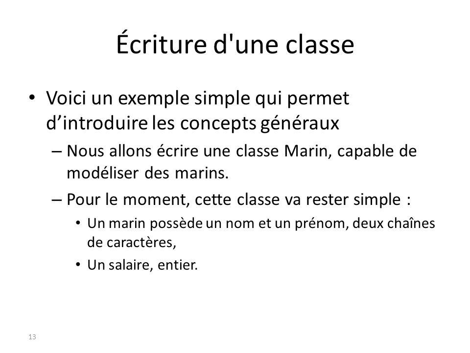 Écriture d'une classe Voici un exemple simple qui permet dintroduire les concepts généraux – Nous allons écrire une classe Marin, capable de modéliser