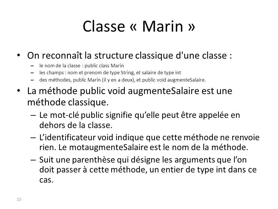 Classe « Marin » On reconnaît la structure classique d'une classe : – le nom de la classe : public class Marin – les champs : nom et prenom de type St