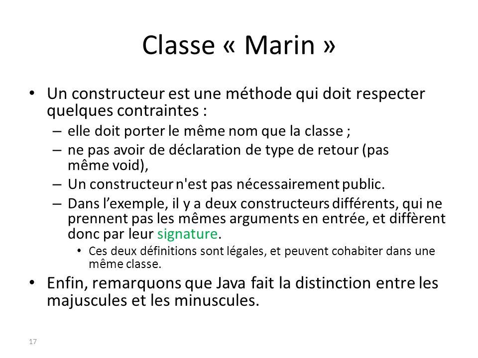 Classe « Marin » Un constructeur est une méthode qui doit respecter quelques contraintes : – elle doit porter le même nom que la classe ; – ne pas avo