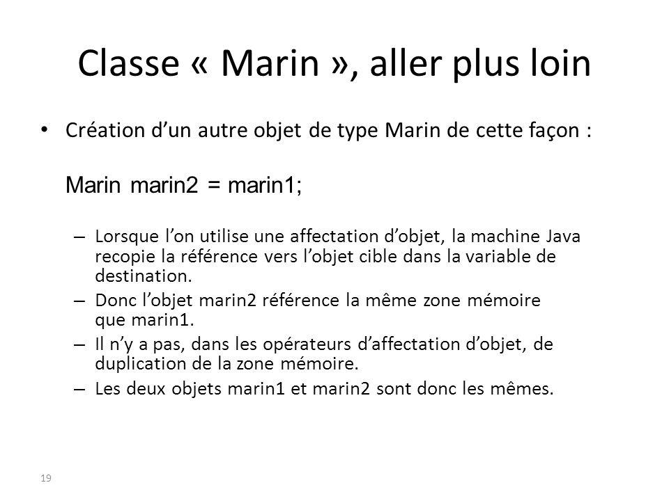 Classe « Marin », aller plus loin Création dun autre objet de type Marin de cette façon : Marin marin2 = marin1; – Lorsque lon utilise une affectation