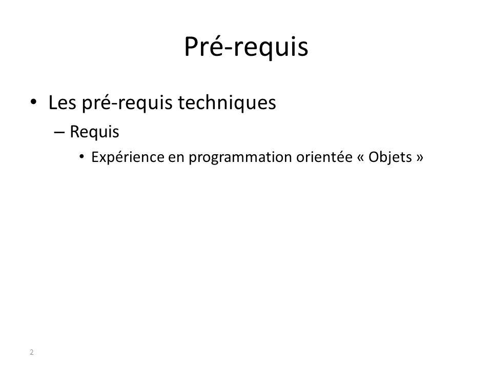 Pré-requis Les pré-requis techniques – Requis Expérience en programmation orientée « Objets » 2